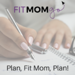 Plan, Fit Mom, Plan!