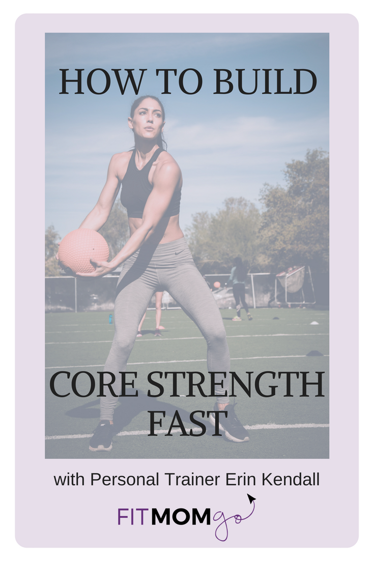 How to build core strength fast with Erin Kendall, Personal Trainer at Fit Mom GO!